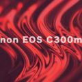 Canon C300mk3が発表されました。